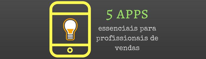 5 apps essenciais para produtividade em vendas